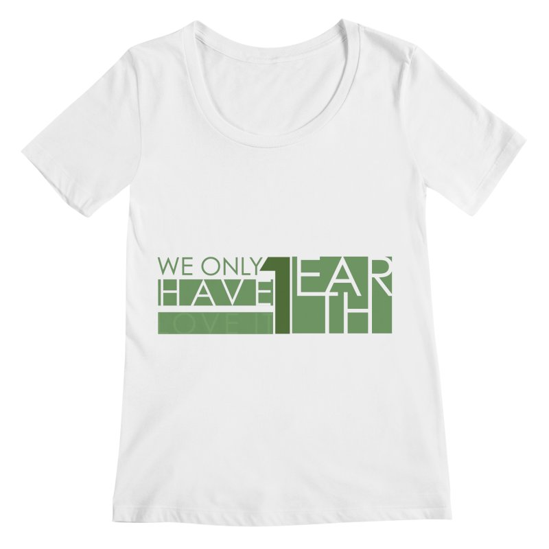 We Only Have 1 Earth Women's Regular Scoop Neck by thinkinsidethebox's Artist Shop