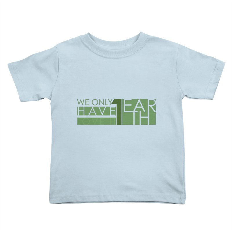 We Only Have 1 Earth Kids Toddler T-Shirt by thinkinsidethebox's Artist Shop