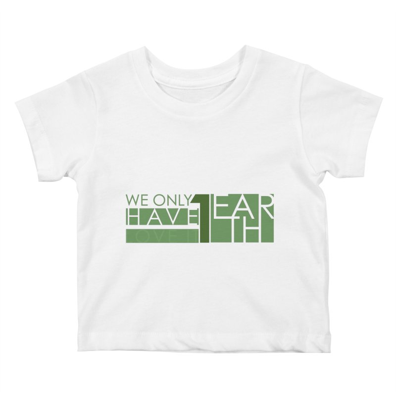 We Only Have 1 Earth Kids Baby T-Shirt by thinkinsidethebox's Artist Shop
