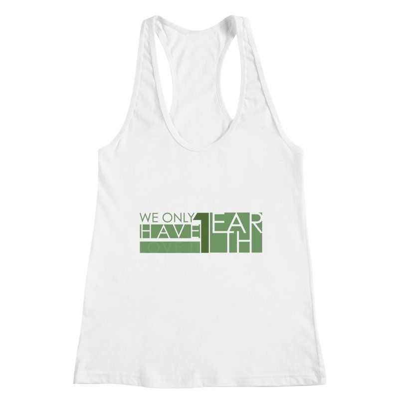 We Only Have 1 Earth Women's Tank by thinkinsidethebox's Artist Shop