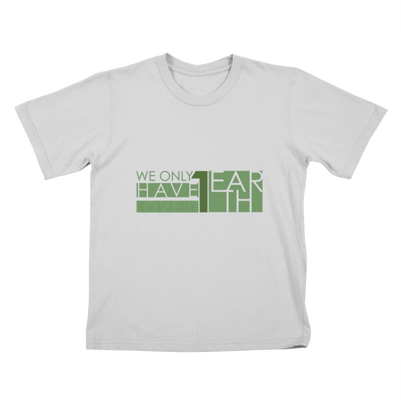 We Only Have 1 Earth Kids T-Shirt by thinkinsidethebox's Artist Shop
