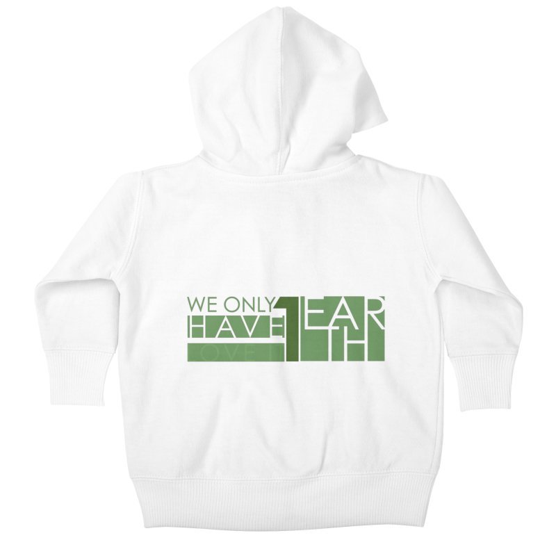We Only Have 1 Earth Kids Baby Zip-Up Hoody by thinkinsidethebox's Artist Shop