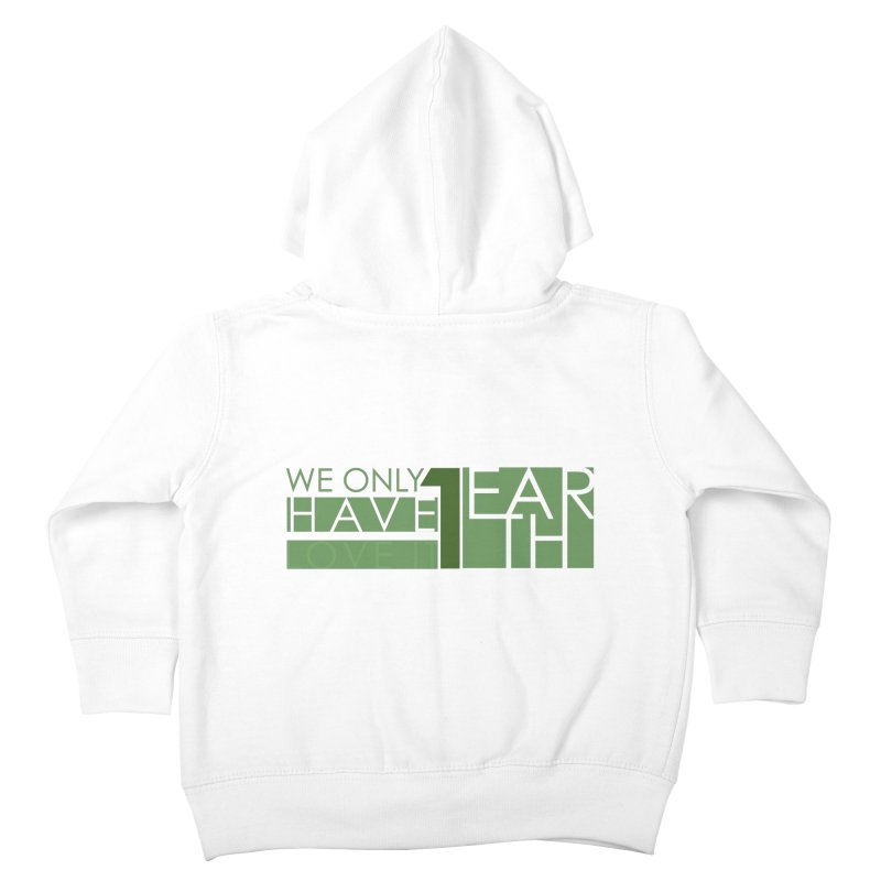 We Only Have 1 Earth Kids Toddler Zip-Up Hoody by thinkinsidethebox's Artist Shop