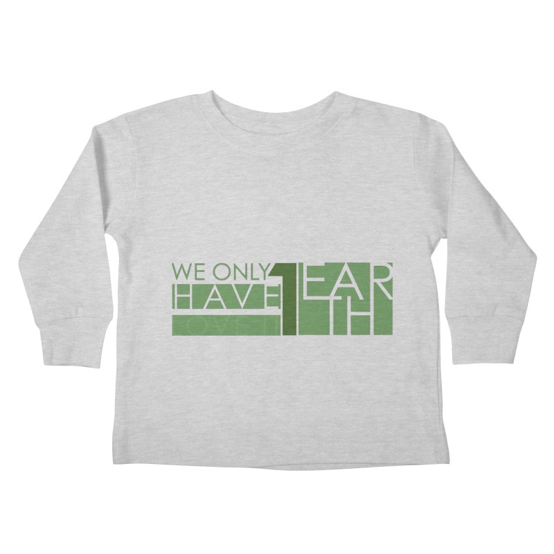 We Only Have 1 Earth Kids Toddler Longsleeve T-Shirt by thinkinsidethebox's Artist Shop