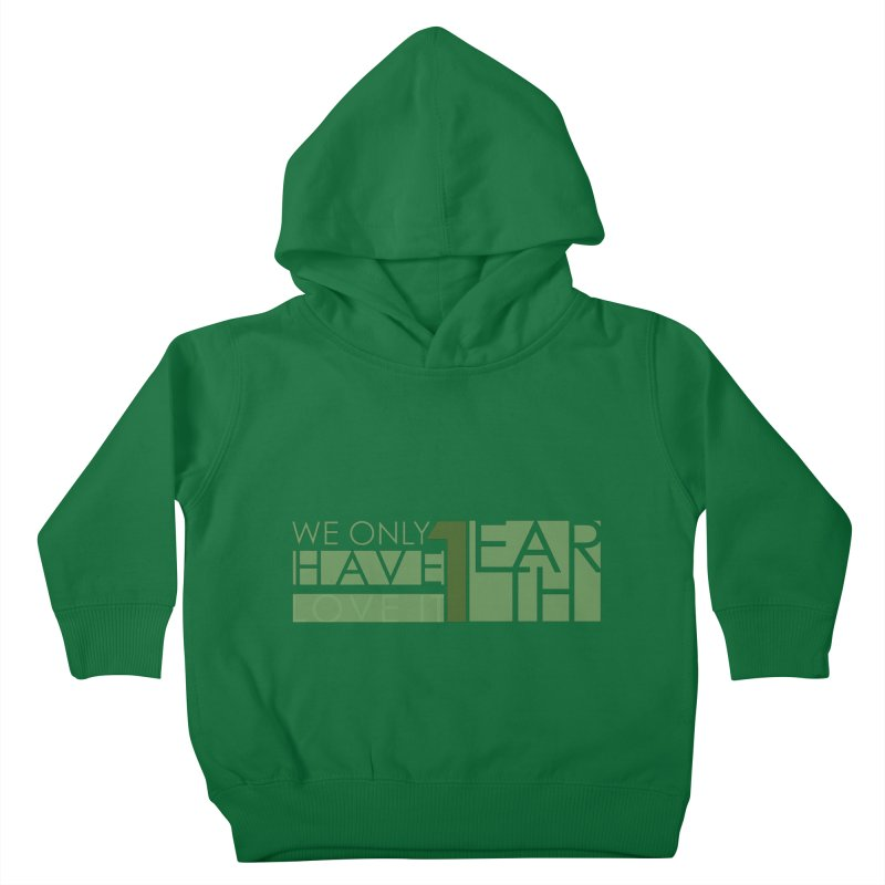 We Only Have 1 Earth Kids Toddler Pullover Hoody by thinkinsidethebox's Artist Shop