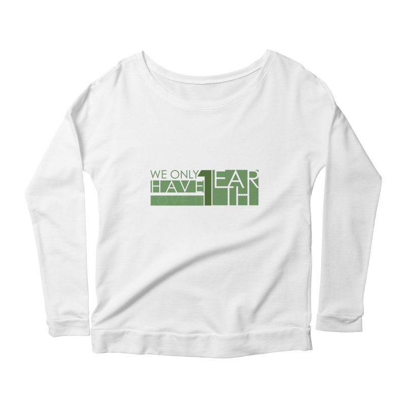 We Only Have 1 Earth Women's Scoop Neck Longsleeve T-Shirt by thinkinsidethebox's Artist Shop