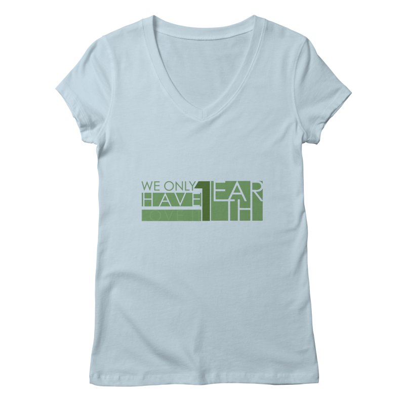 We Only Have 1 Earth Women's Regular V-Neck by thinkinsidethebox's Artist Shop