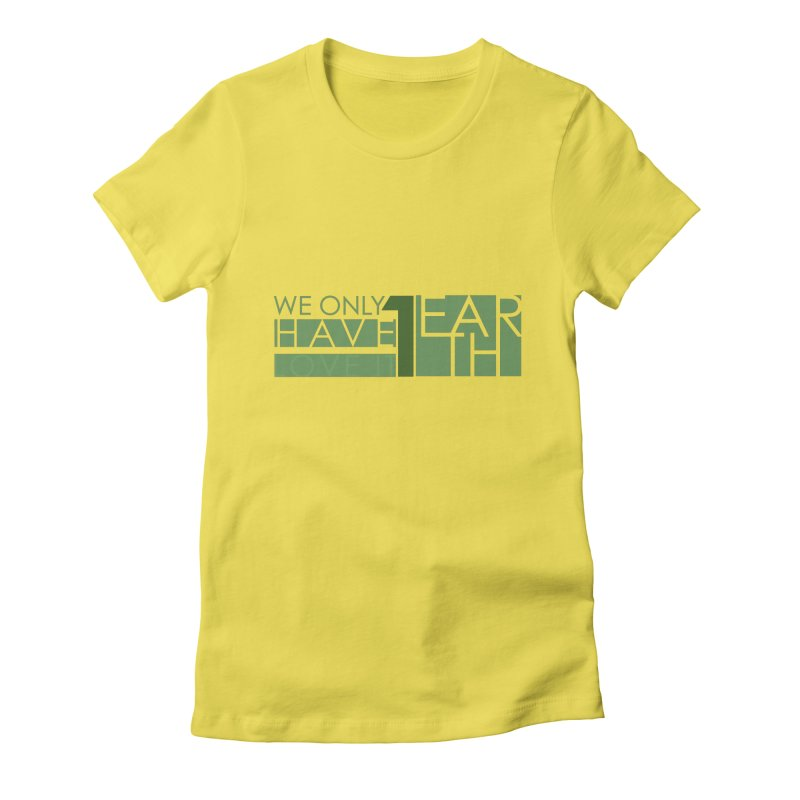 We Only Have 1 Earth Women's T-Shirt by thinkinsidethebox's Artist Shop