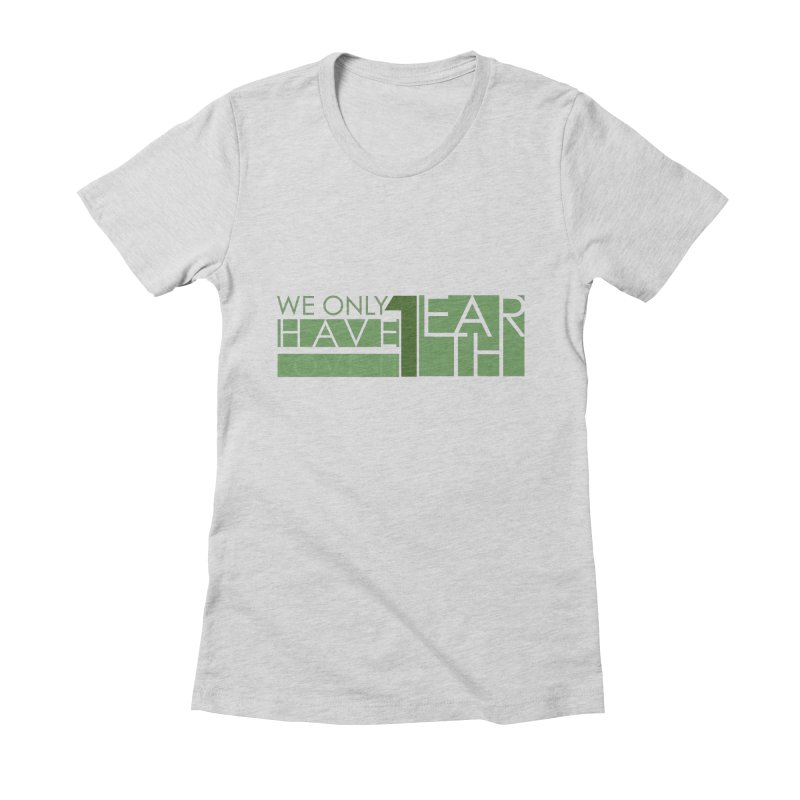 We Only Have 1 Earth Women's Fitted T-Shirt by thinkinsidethebox's Artist Shop
