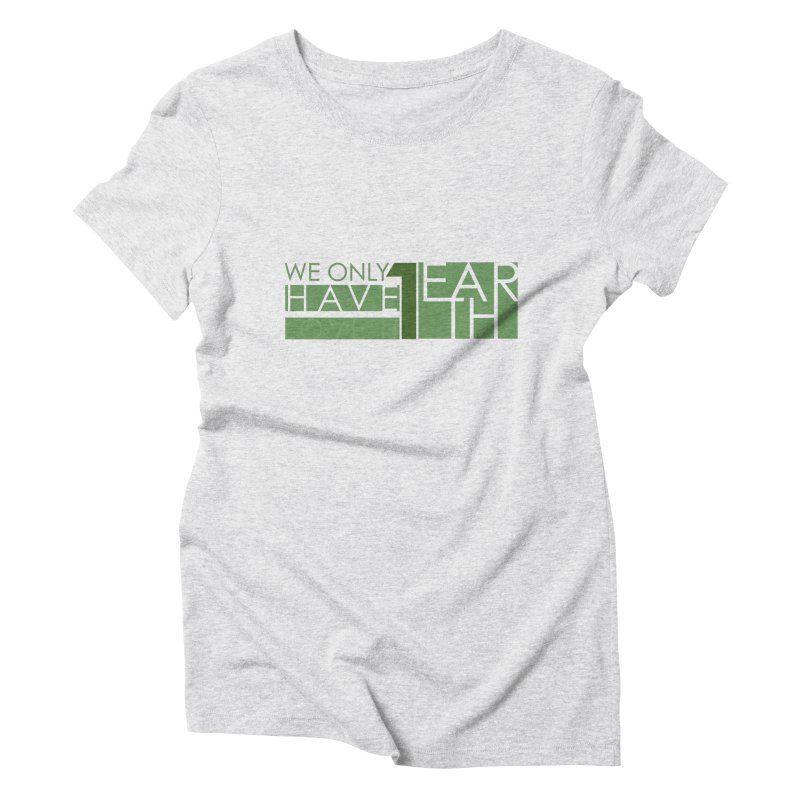 We Only Have 1 Earth Women's Triblend T-Shirt by thinkinsidethebox's Artist Shop