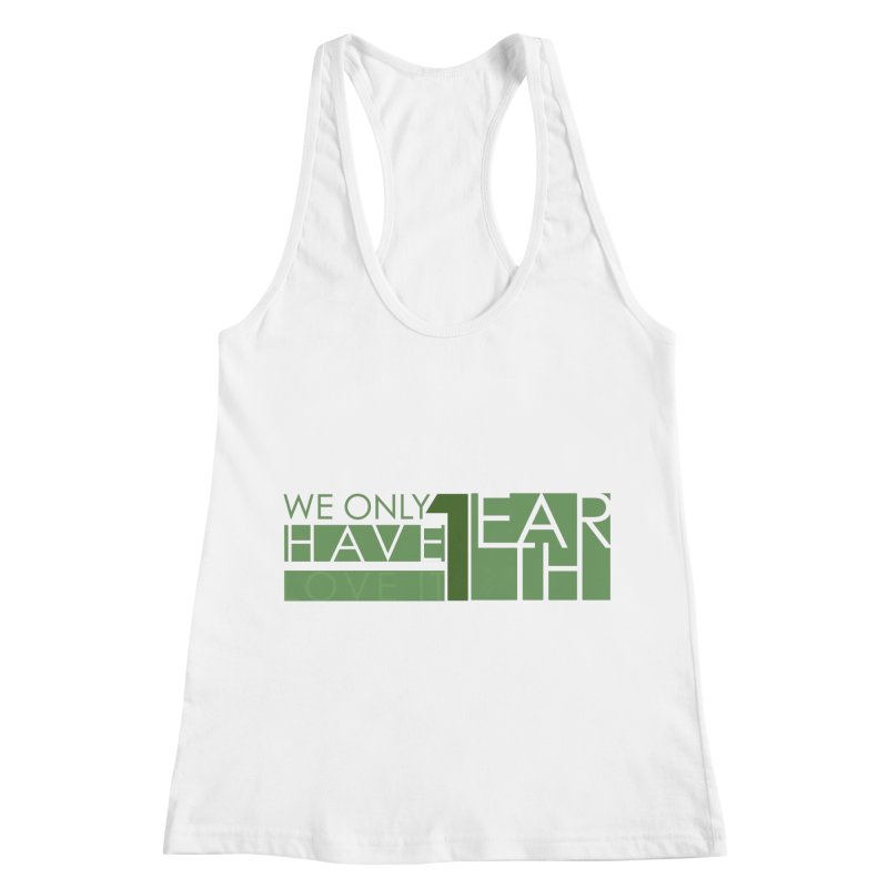 We Only Have 1 Earth Women's Racerback Tank by thinkinsidethebox's Artist Shop