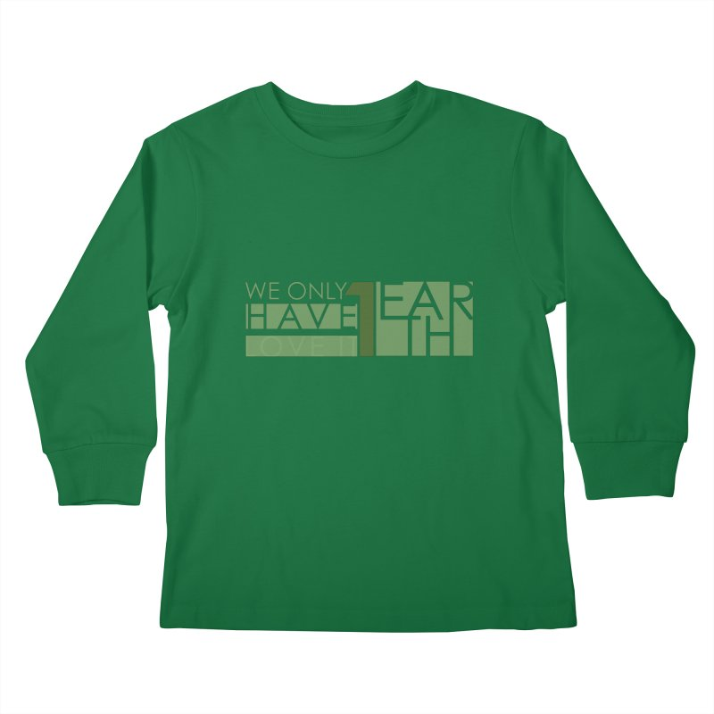 We Only Have 1 Earth Kids Longsleeve T-Shirt by thinkinsidethebox's Artist Shop
