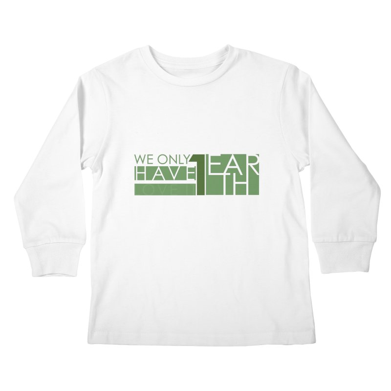 We Only Have 1 Earth Kids Longsleeve T-Shirt by thinkinsidethebox's Artist Shop