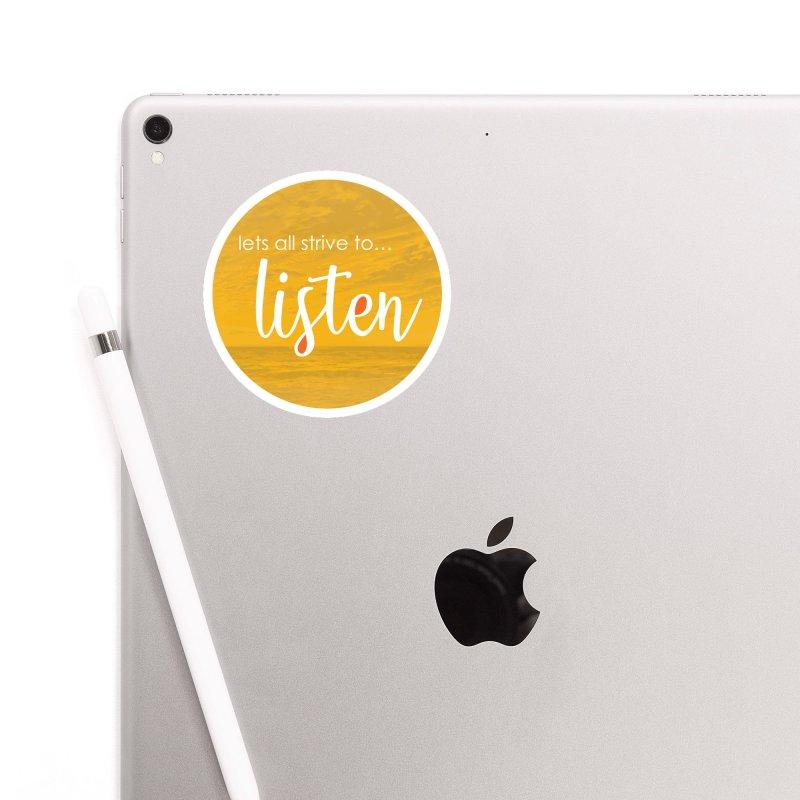 Strive to Listen Accessories Sticker by thinkinsidethebox's Artist Shop