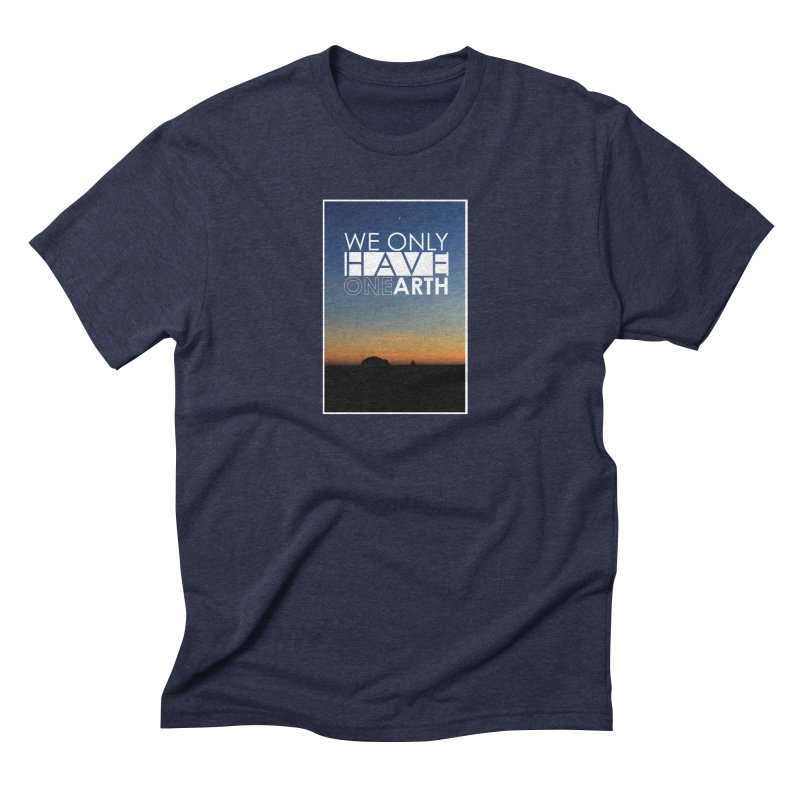 We only have one earth Men's Triblend T-Shirt by thinkinsidethebox's Artist Shop