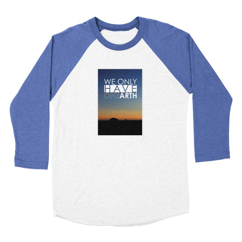 We only have one earth Women's Baseball Triblend Longsleeve T-Shirt by thinkinsidethebox's Artist Shop