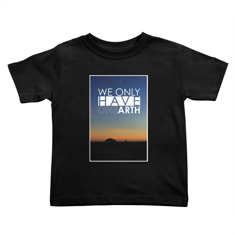 We only have one earth Kids Toddler T-Shirt by thinkinsidethebox's Artist Shop