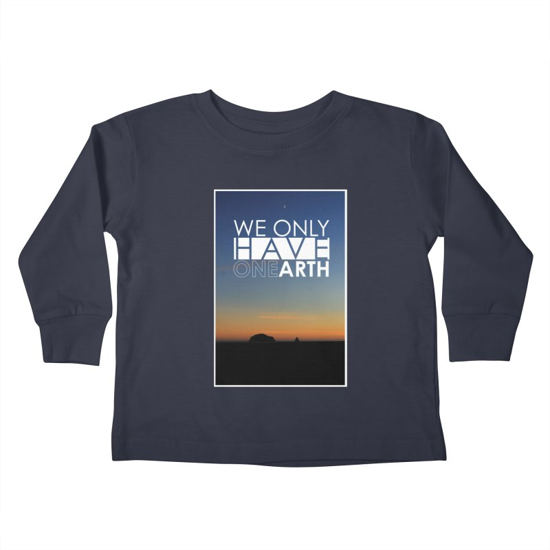We only have one earth Kids Toddler Longsleeve T-Shirt by thinkinsidethebox's Artist Shop