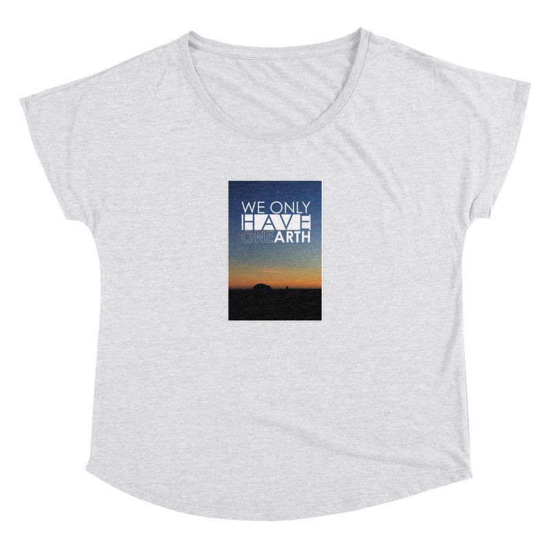We only have one earth Women's Dolman Scoop Neck by thinkinsidethebox's Artist Shop