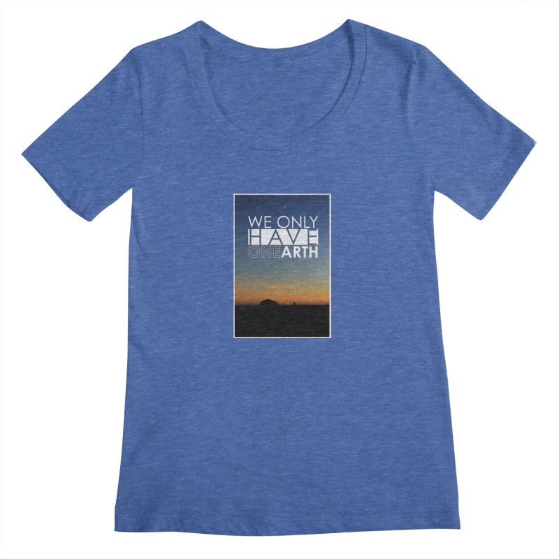 We only have one earth Women's Regular Scoop Neck by thinkinsidethebox's Artist Shop