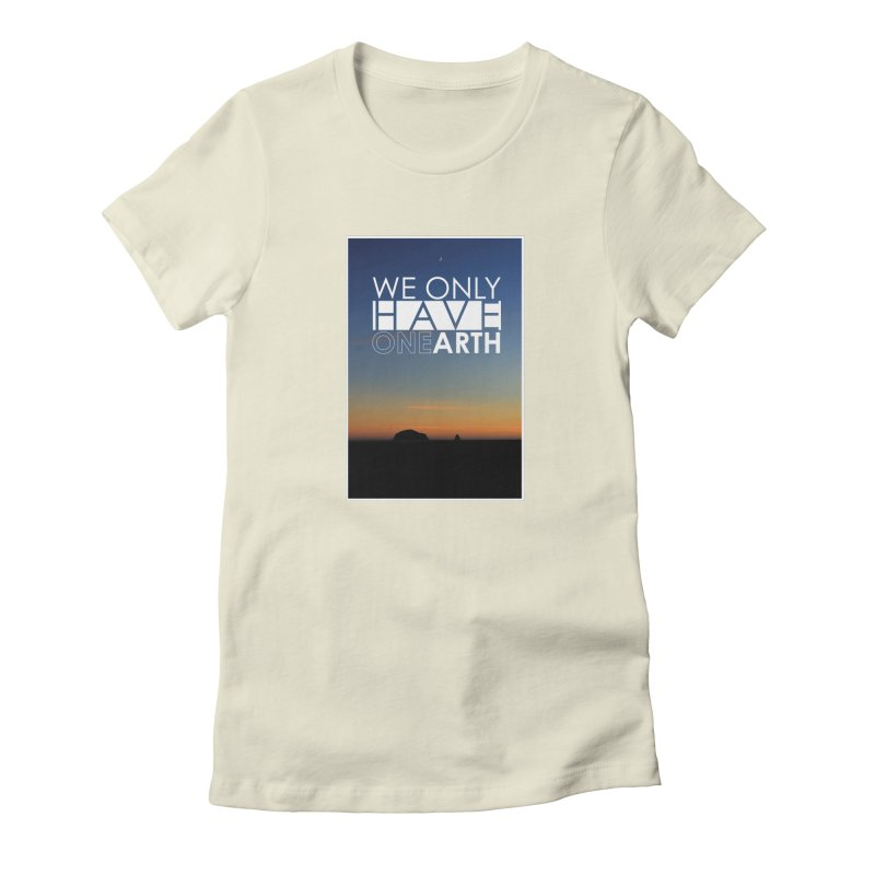We only have one earth Women's Fitted T-Shirt by thinkinsidethebox's Artist Shop