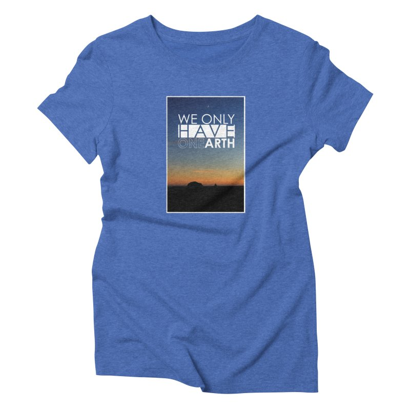 We only have one earth Women's Triblend T-Shirt by thinkinsidethebox's Artist Shop