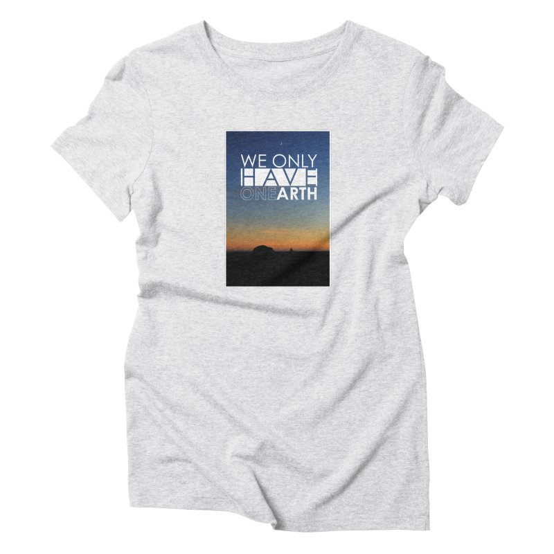 We only have one earth Women's T-Shirt by thinkinsidethebox's Artist Shop