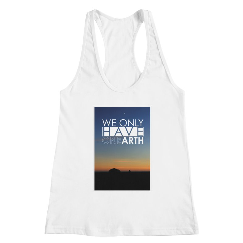 We only have one earth Women's Racerback Tank by thinkinsidethebox's Artist Shop