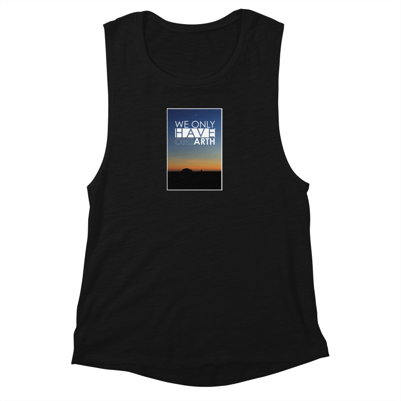 We only have one earth Women's Muscle Tank by thinkinsidethebox's Artist Shop