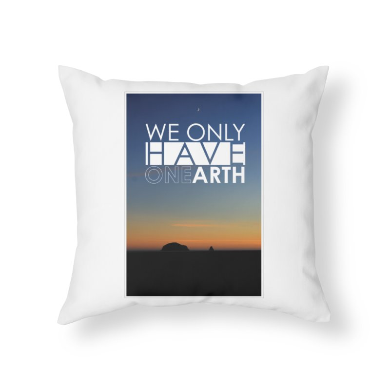 We only have one earth Home Throw Pillow by thinkinsidethebox's Artist Shop