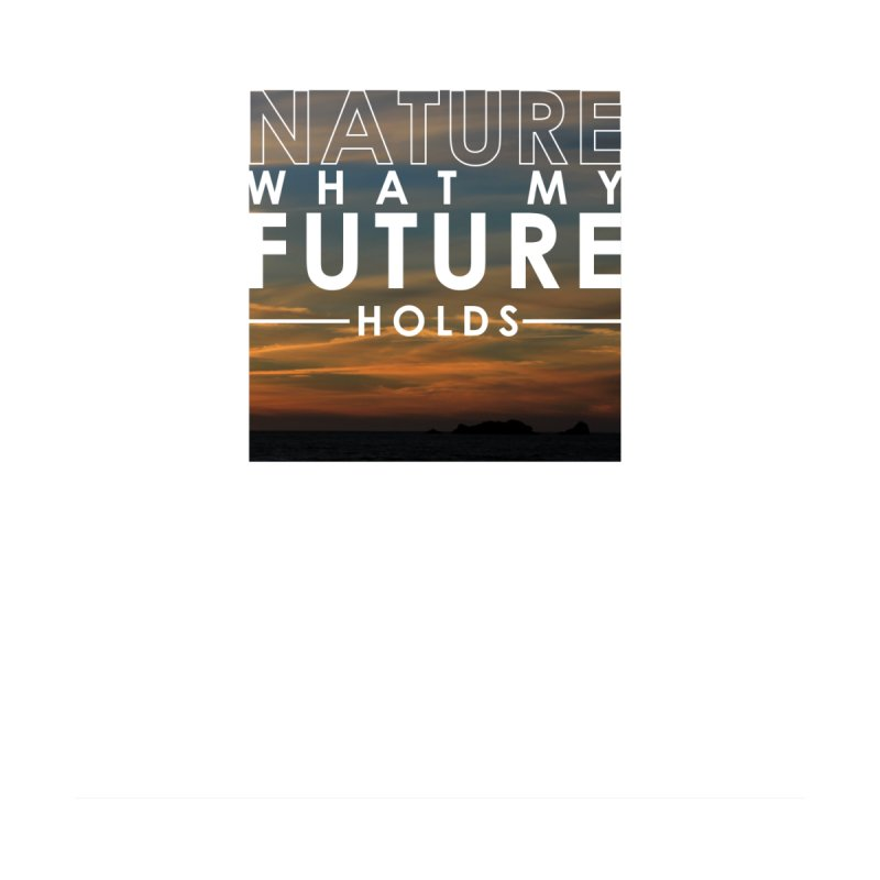 Nature (Not Sure) What My Future Holds by thinkinsidethebox's Artist Shop