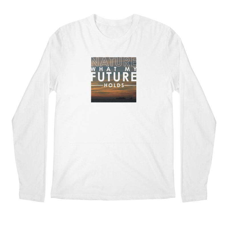 Nature (Not Sure) What My Future Holds Men's Regular Longsleeve T-Shirt by thinkinsidethebox's Artist Shop