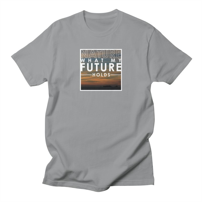 Nature (Not Sure) What My Future Holds Men's Regular T-Shirt by thinkinsidethebox's Artist Shop