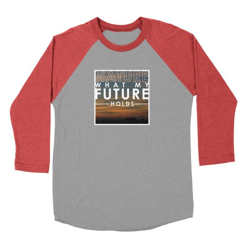 Nature (Not Sure) What My Future Holds Women's Baseball Triblend Longsleeve T-Shirt by thinkinsidethebox's Artist Shop