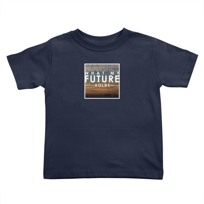 Nature (Not Sure) What My Future Holds Kids Toddler T-Shirt by thinkinsidethebox's Artist Shop