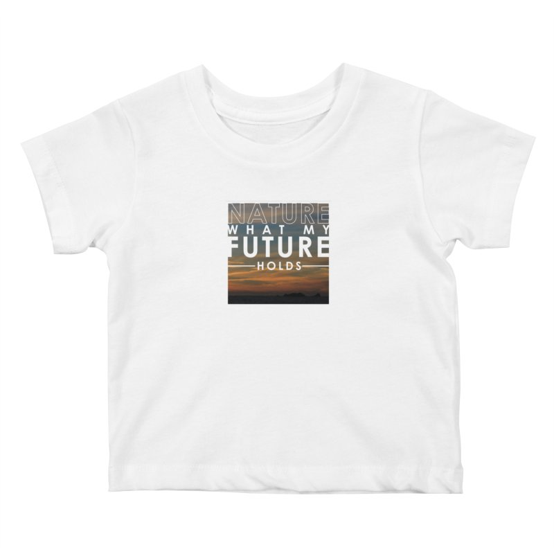 Nature (Not Sure) What My Future Holds Kids Baby T-Shirt by thinkinsidethebox's Artist Shop