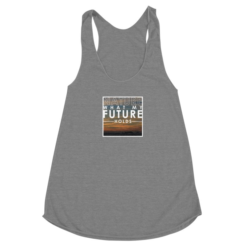 Nature (Not Sure) What My Future Holds Women's Tank by thinkinsidethebox's Artist Shop