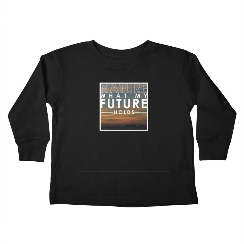 Nature (Not Sure) What My Future Holds Kids Toddler Longsleeve T-Shirt by thinkinsidethebox's Artist Shop