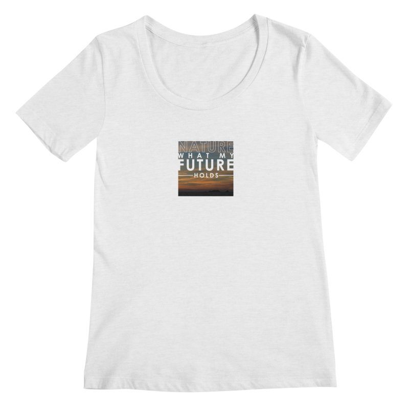 Nature (Not Sure) What My Future Holds Women's Regular Scoop Neck by thinkinsidethebox's Artist Shop