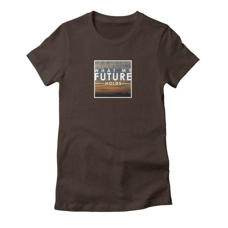 Nature (Not Sure) What My Future Holds Women's Fitted T-Shirt by thinkinsidethebox's Artist Shop
