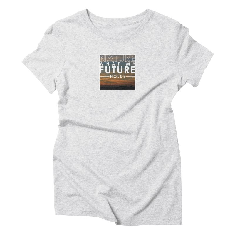 Nature (Not Sure) What My Future Holds Women's T-Shirt by thinkinsidethebox's Artist Shop