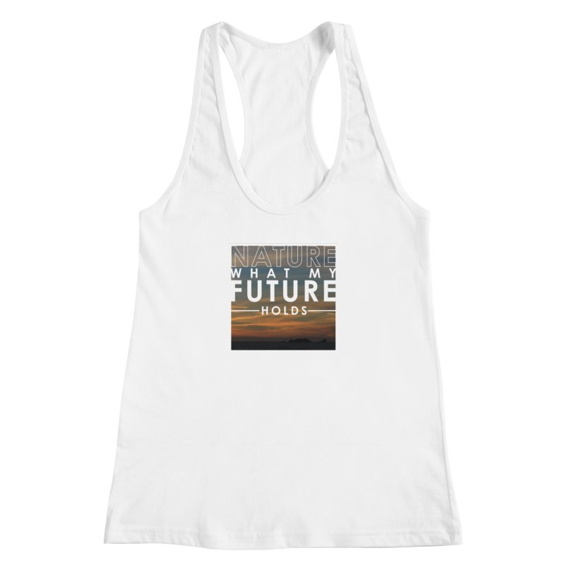 Nature (Not Sure) What My Future Holds Women's Racerback Tank by thinkinsidethebox's Artist Shop