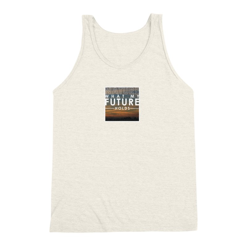 Nature (Not Sure) What My Future Holds Men's Triblend Tank by thinkinsidethebox's Artist Shop