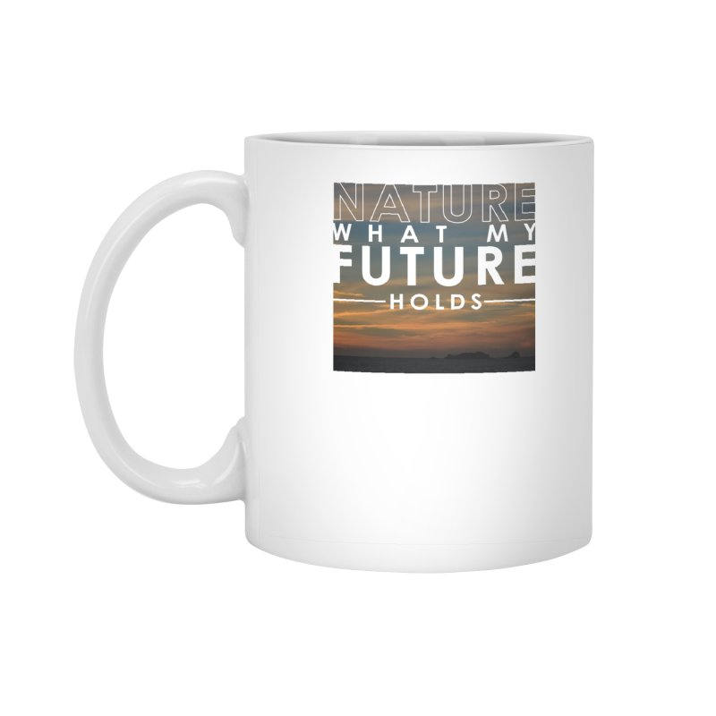 Nature (Not Sure) What My Future Holds Accessories Mug by thinkinsidethebox's Artist Shop