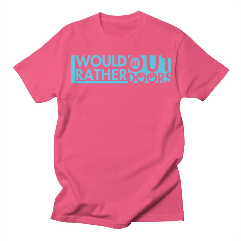 I would rather be outdoors (blue) Women's Regular Unisex T-Shirt by thinkinsidethebox's Artist Shop