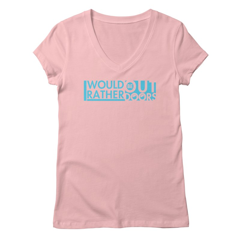 I would rather be outdoors (blue) Women's Regular V-Neck by thinkinsidethebox's Artist Shop