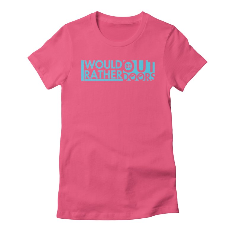 I would rather be outdoors (blue) Women's Fitted T-Shirt by thinkinsidethebox's Artist Shop