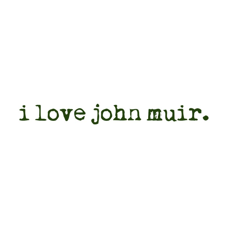 i love john muir. by thinkinsidethebox's Artist Shop