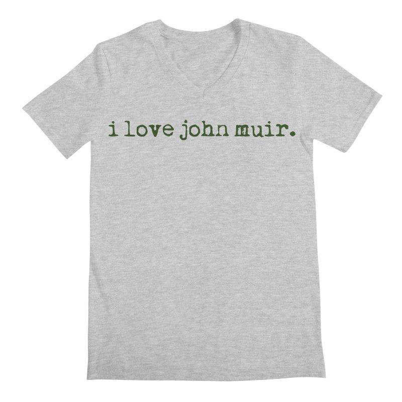 i love john muir. Men's Regular V-Neck by thinkinsidethebox's Artist Shop