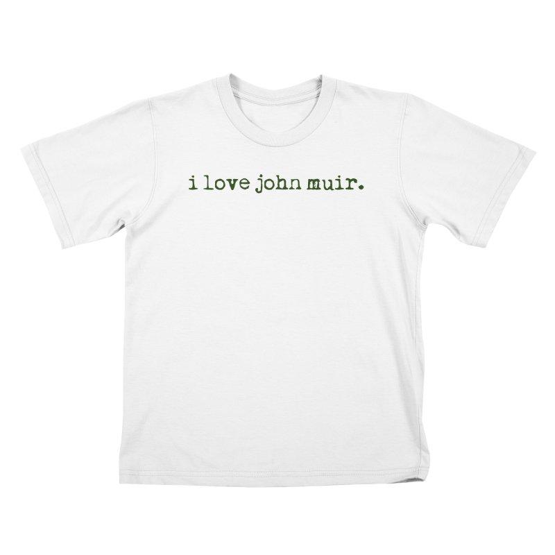 i love john muir. Kids T-Shirt by thinkinsidethebox's Artist Shop